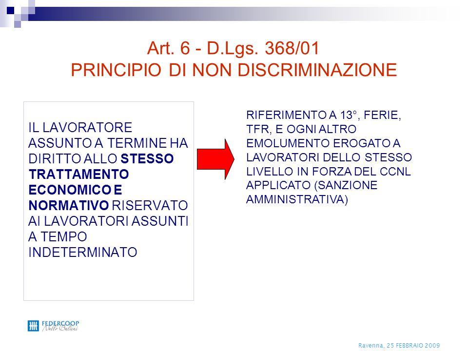 Ravenna, 25 FEBBRAIO 2009 Art. 6 - D.Lgs. 368/01 PRINCIPIO DI NON DISCRIMINAZIONE IL LAVORATORE ASSUNTO A TERMINE HA DIRITTO ALLO STESSO TRATTAMENTO E