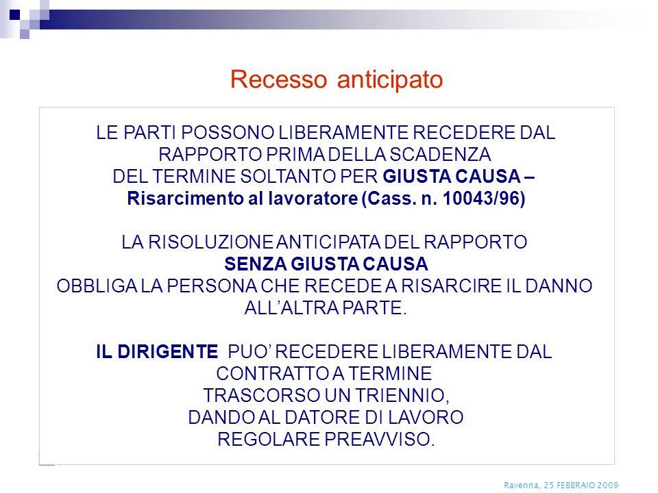 Ravenna, 25 FEBBRAIO 2009 LE PARTI POSSONO LIBERAMENTE RECEDERE DAL RAPPORTO PRIMA DELLA SCADENZA DEL TERMINE SOLTANTO PER GIUSTA CAUSA – Risarcimento