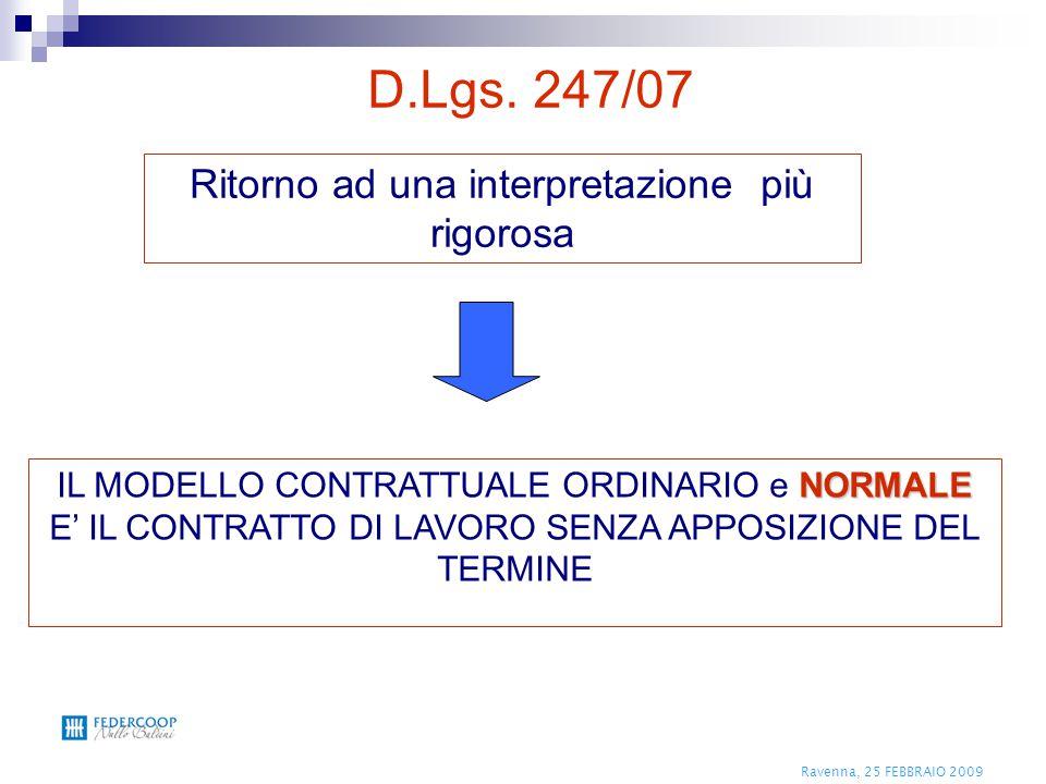 Ravenna, 25 FEBBRAIO 2009 NORMALE IL MODELLO CONTRATTUALE ORDINARIO e NORMALE E' IL CONTRATTO DI LAVORO SENZA APPOSIZIONE DEL TERMINE D.Lgs. 247/07 Ri
