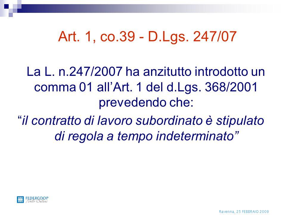 Ravenna, 25 FEBBRAIO 2009 Art. 1, co.39 - D.Lgs. 247/07 La L. n.247/2007 ha anzitutto introdotto un comma 01 all'Art. 1 del d.Lgs. 368/2001 prevedendo