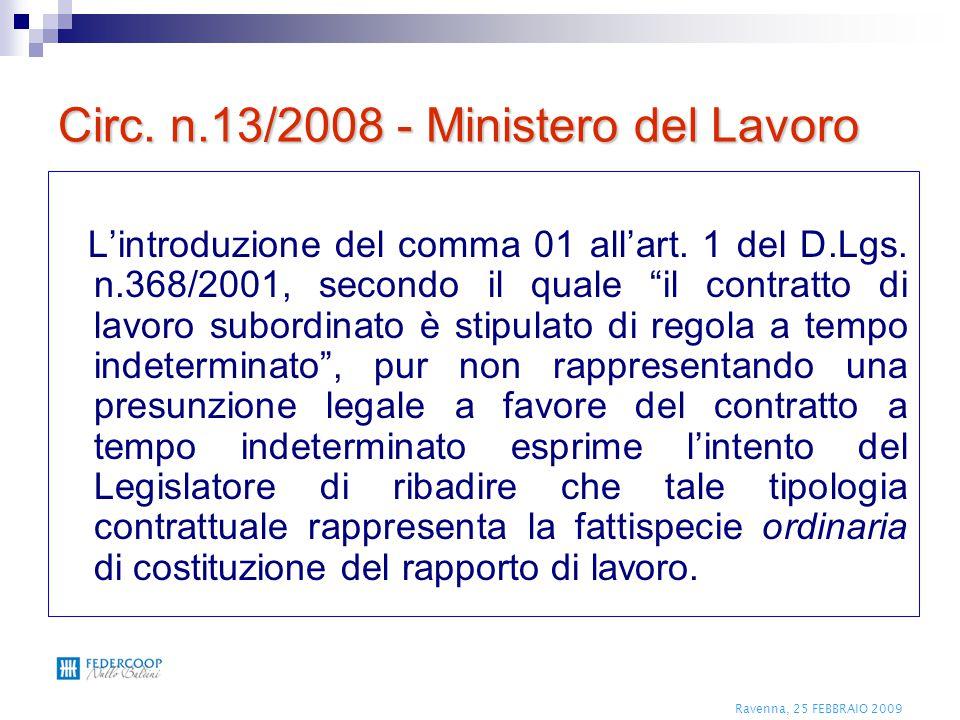"""Ravenna, 25 FEBBRAIO 2009 Circ. n.13/2008 - Ministero del Lavoro L'introduzione del comma 01 all'art. 1 del D.Lgs. n.368/2001, secondo il quale """"il co"""