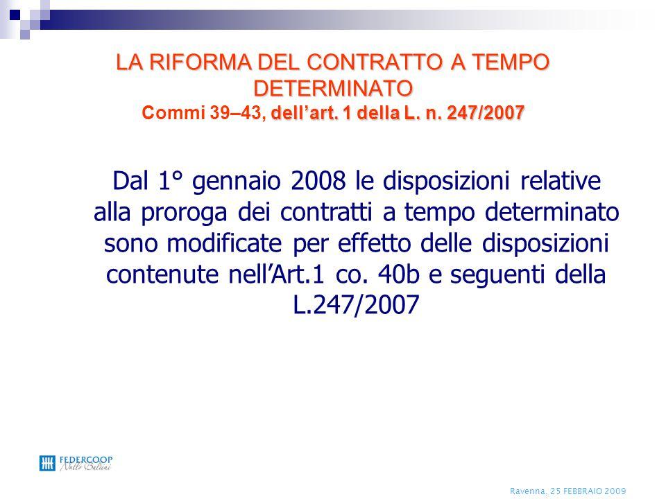 Ravenna, 25 FEBBRAIO 2009 LA RIFORMA DEL CONTRATTO A TEMPO DETERMINATO dell'art. 1 della L. n. 247/2007 LA RIFORMA DEL CONTRATTO A TEMPO DETERMINATO C