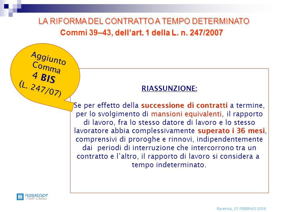 Ravenna, 25 FEBBRAIO 2009 RIASSUNZIONE: successione di contratti Se per effetto della successione di contratti a termine, mansioni equivalenti per lo
