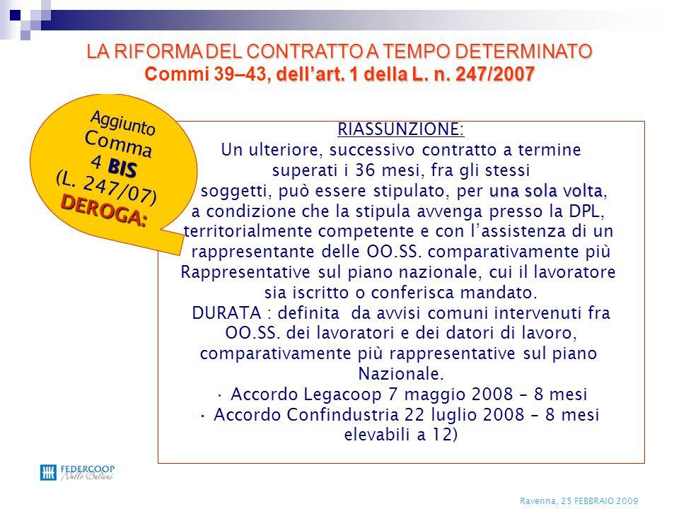 Ravenna, 25 FEBBRAIO 2009 RIASSUNZIONE: Un ulteriore, successivo contratto a termine superati i 36 mesi, fra gli stessi una sola volta soggetti, può e