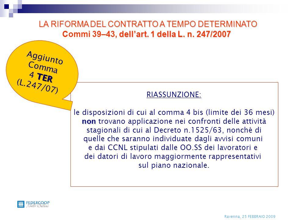 Ravenna, 25 FEBBRAIO 2009 RIASSUNZIONE: le disposizioni di cui al comma 4 bis (limite dei 36 mesi) non non trovano applicazione nei confronti delle at