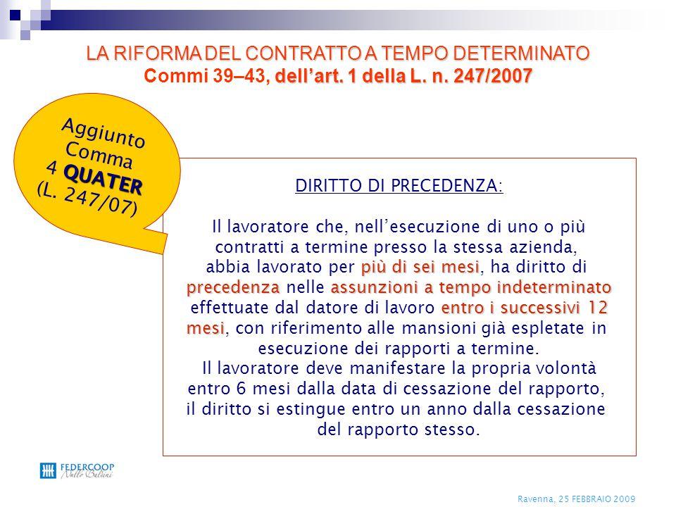 Ravenna, 25 FEBBRAIO 2009 DIRITTO DI PRECEDENZA: Il lavoratore che, nell'esecuzione di uno o più contratti a termine presso la stessa azienda, più di