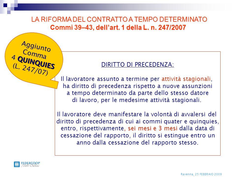 Ravenna, 25 FEBBRAIO 2009 DIRITTO DI PRECEDENZA: Il lavoratore assunto a termine per attività stagionali, ha diritto di precedenza rispetto a nuove as
