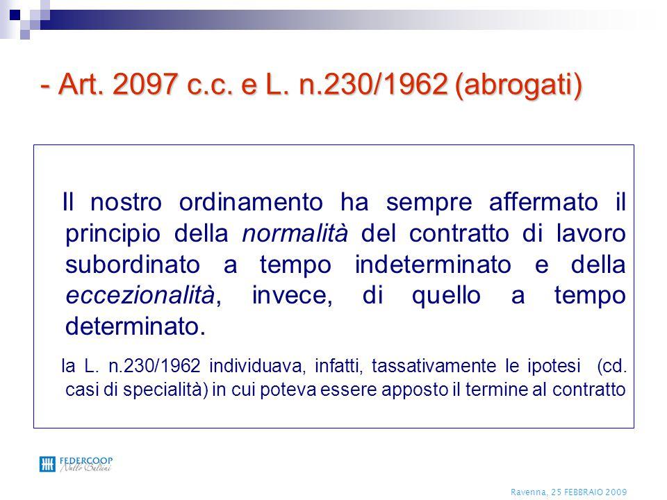 Ravenna, 25 FEBBRAIO 2009 - Art. 2097 c.c. e L. n.230/1962 (abrogati) Il nostro ordinamento ha sempre affermato il principio della normalità del contr