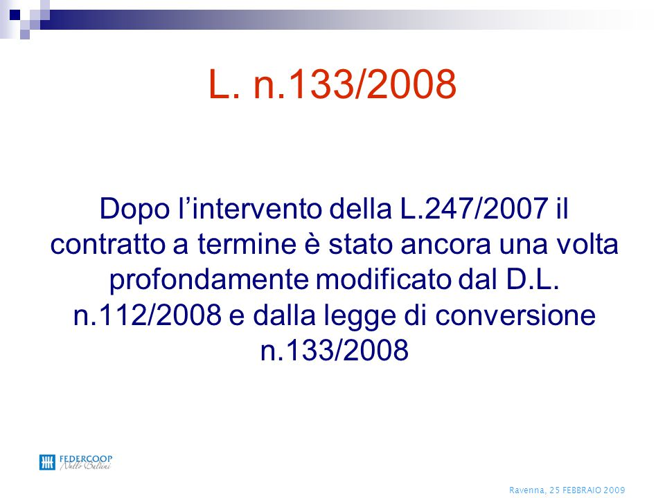 Ravenna, 25 FEBBRAIO 2009 L. n.133/2008 Dopo l'intervento della L.247/2007 il contratto a termine è stato ancora una volta profondamente modificato da
