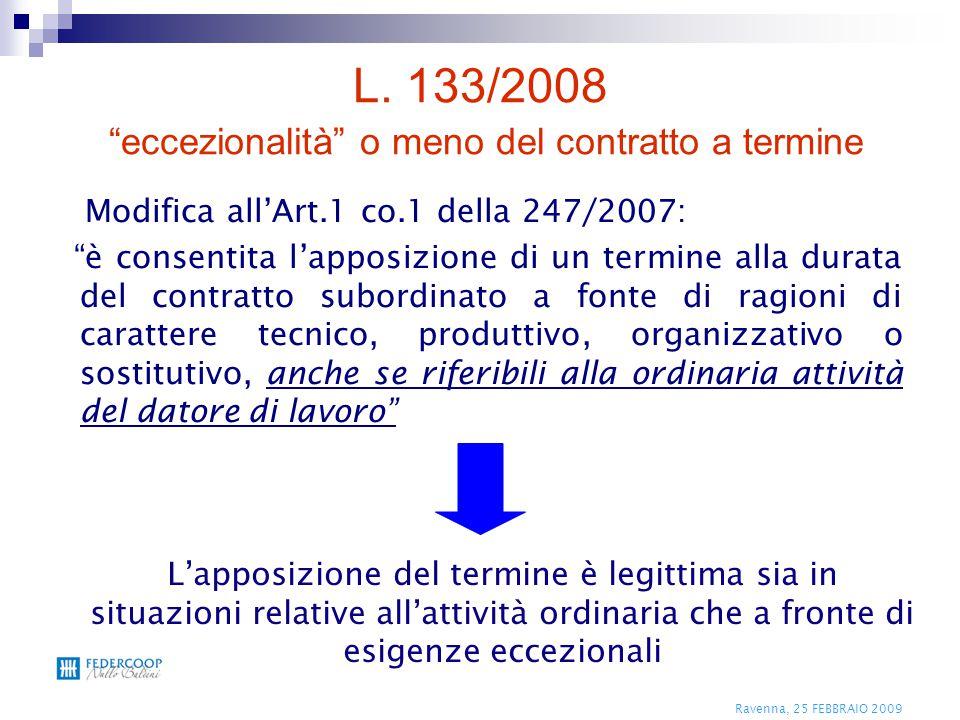 """Ravenna, 25 FEBBRAIO 2009 L. 133/2008 """"eccezionalità"""" o meno del contratto a termine Modifica all'Art.1 co.1 della 247/2007: """"è consentita l'apposizio"""