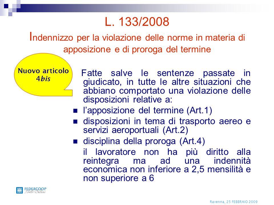 Ravenna, 25 FEBBRAIO 2009 L. 133/2008 I ndennizzo per la violazione delle norme in materia di apposizione e di proroga del termine Fatte salve le sent