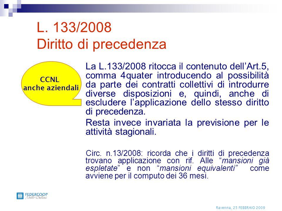Ravenna, 25 FEBBRAIO 2009 L. 133/2008 Diritto di precedenza La L.133/2008 ritocca il contenuto dell'Art.5, comma 4quater introducendo al possibilità d