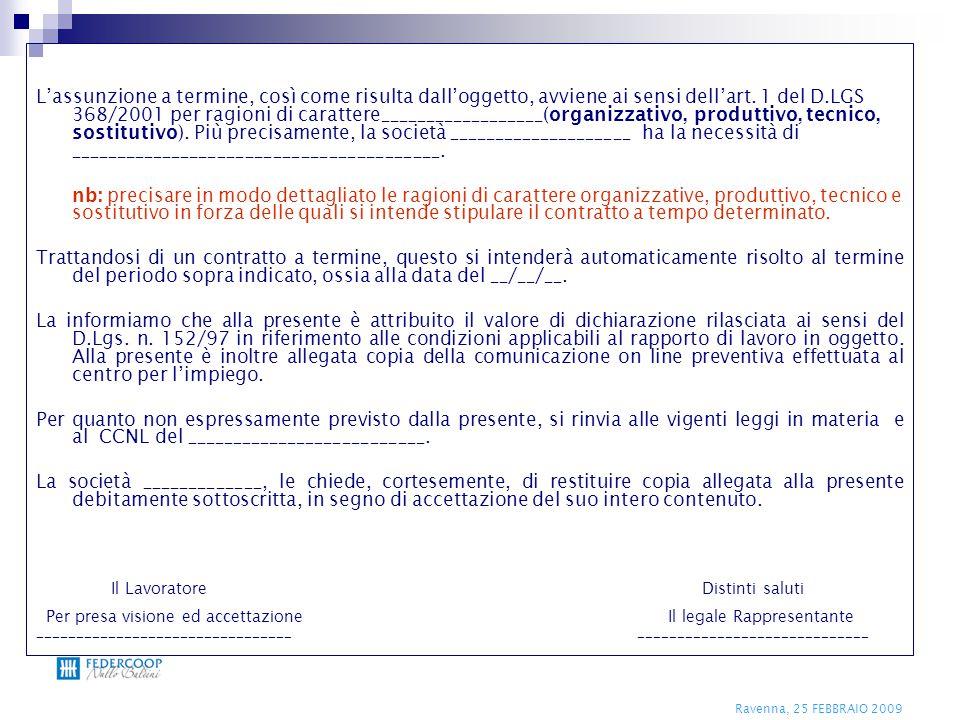 Ravenna, 25 FEBBRAIO 2009 L'assunzione a termine, così come risulta dall'oggetto, avviene ai sensi dell'art. 1 del D.LGS 368/2001 per ragioni di carat