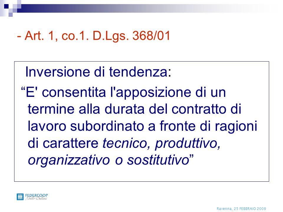"""Ravenna, 25 FEBBRAIO 2009 - Art. 1, co.1. D.Lgs. 368/01 Inversione di tendenza: """"E' consentita l'apposizione di un termine alla durata del contratto d"""