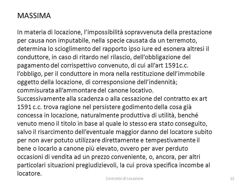 Contratto di Locazione12 MASSIMA In materia di locazione, l'impossibilità sopravvenuta della prestazione per causa non imputabile, nella specie causat