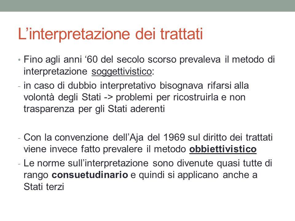 L'interpretazione dei trattati Fino agli anni '60 del secolo scorso prevaleva il metodo di interpretazione soggettivistico: - in caso di dubbio interp