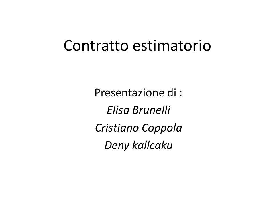 Contratto estimatorio Presentazione di : Elisa Brunelli Cristiano Coppola Deny kallcaku