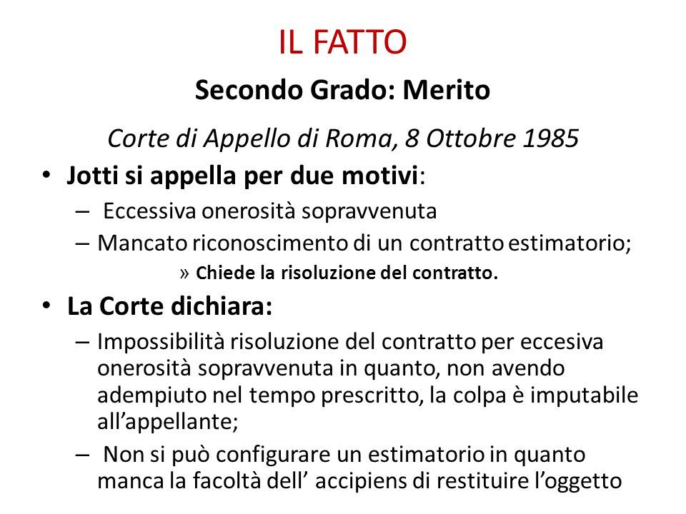 IL FATTO Secondo Grado: Merito Corte di Appello di Roma, 8 Ottobre 1985 Jotti si appella per due motivi: – Eccessiva onerosità sopravvenuta – Mancato