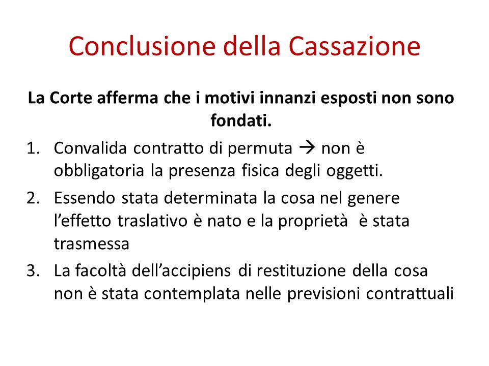 Conclusione della Cassazione La Corte afferma che i motivi innanzi esposti non sono fondati. 1.Convalida contratto di permuta  non è obbligatoria la