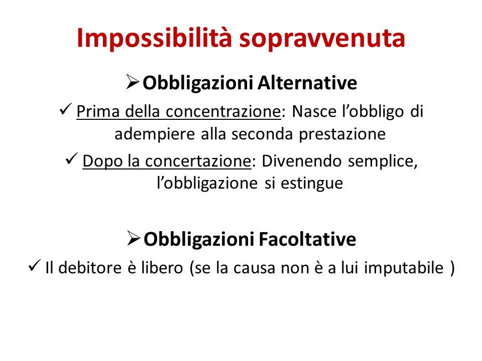 Impossibilità sopravvenuta  Obbligazioni Alternative Prima della concentrazione: Nasce l'obbligo di adempiere alla seconda prestazione Dopo la concer