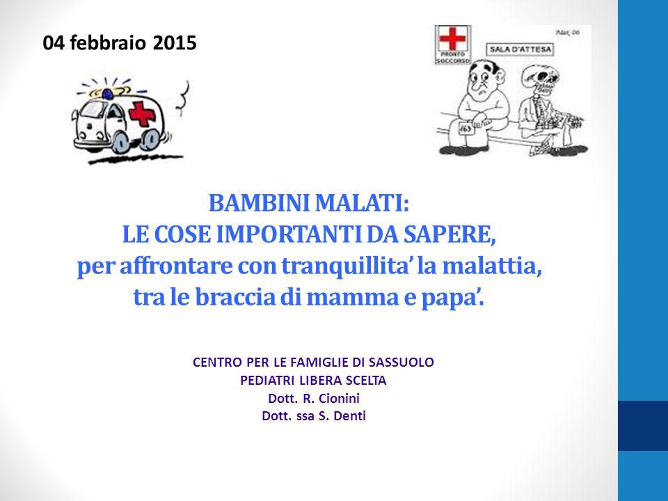 BAMBINI MALATI: LE COSE IMPORTANTI DA SAPERE, per affrontare con tranquillita' la malattia, tra le braccia di mamma e papa'. CENTRO PER LE FAMIGLIE DI