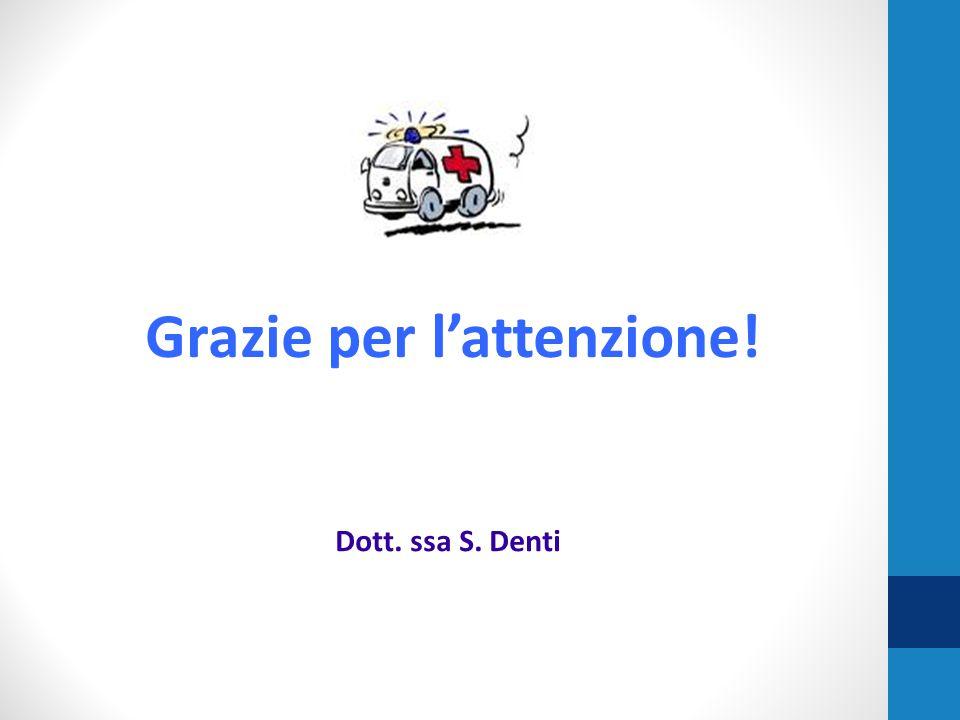 Grazie per l'attenzione! Dott. ssa S. Denti