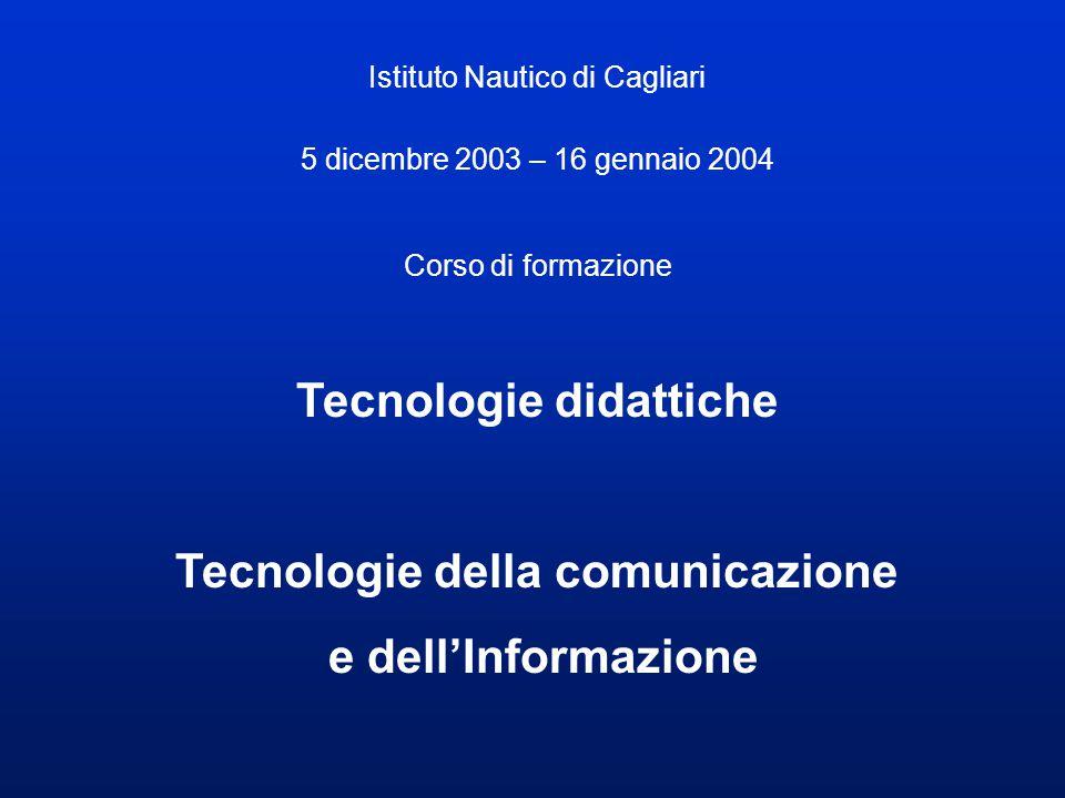 Istituto Nautico di Cagliari 5 dicembre 2003 – 16 gennaio 2004 Corso di formazione Tecnologie didattiche Tecnologie della comunicazione e dell'Informazione