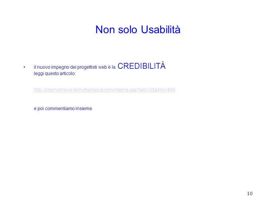 10 Non solo Usabilità il nuovo impegno dei progettisti web è la CREDIBILITÀ leggi questo articolo: http://internetnews.tecnichenuove.com/interna.asp sez=33&info=649 e poi commentiamo insieme.