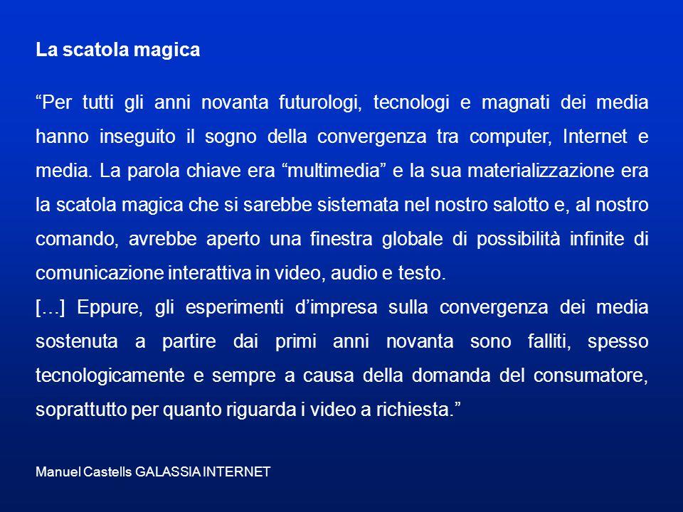 La scatola magica Per tutti gli anni novanta futurologi, tecnologi e magnati dei media hanno inseguito il sogno della convergenza tra computer, Internet e media.