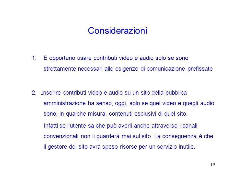 19 Considerazioni 1.È opportuno usare contributi video e audio solo se sono strettamente necessari alle esigenze di comunicazione prefissate 2.