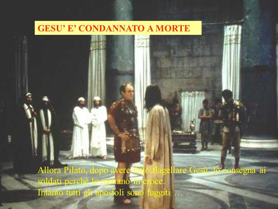 GESU' E' CONDANNATO A MORTE Allora Pilato, dopo avere fatto flagellare Gesù, lo consegna ai soldati perché lo mettano in croce.