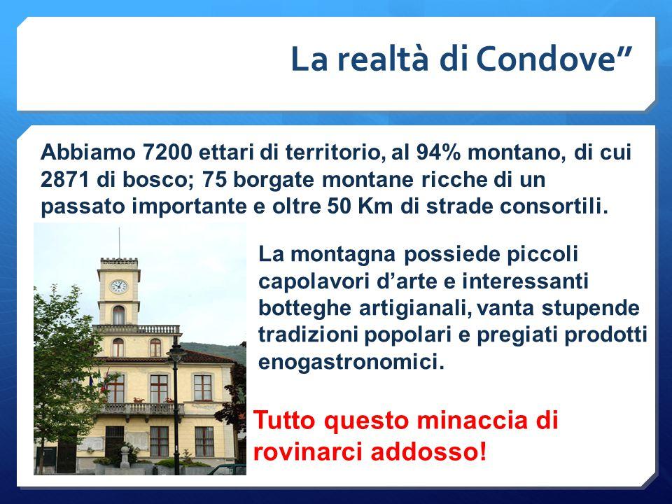"""La realtà di Condove"""" Abbiamo 7200 ettari di territorio, al 94% montano, di cui 2871 di bosco; 75 borgate montane ricche di un passato importante e ol"""