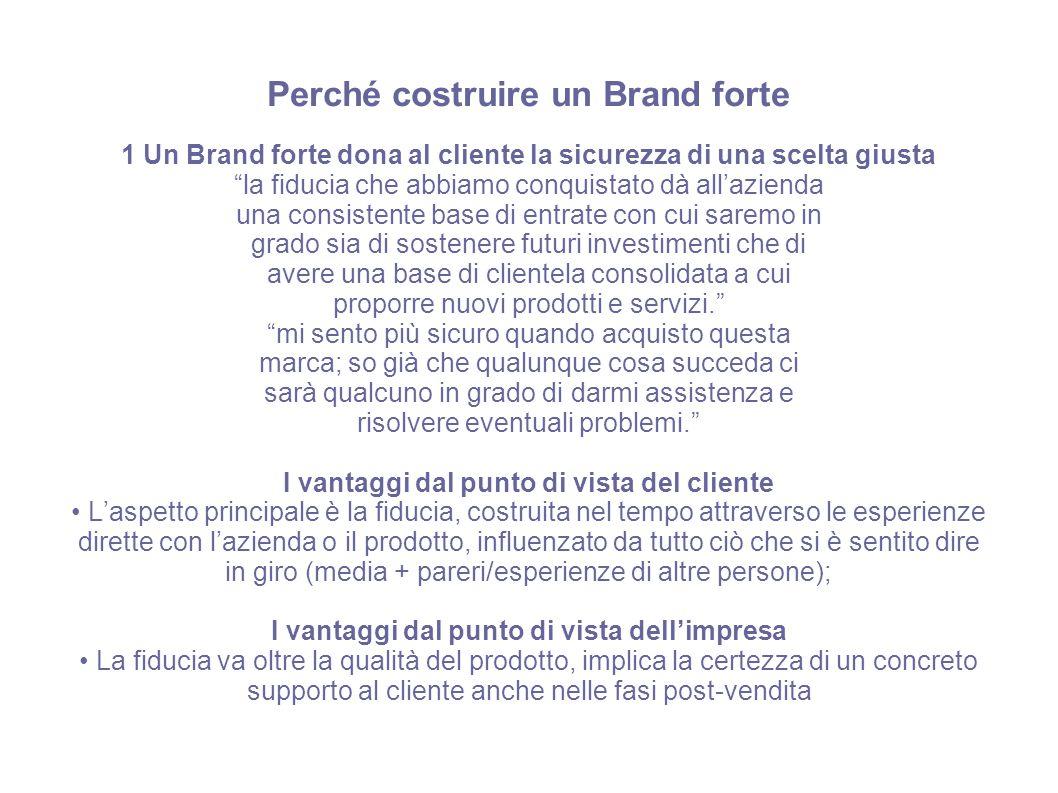 """Perché costruire un Brand forte 1 Un Brand forte dona al cliente la sicurezza di una scelta giusta """"la fiducia che abbiamo conquistato dà all'azienda"""