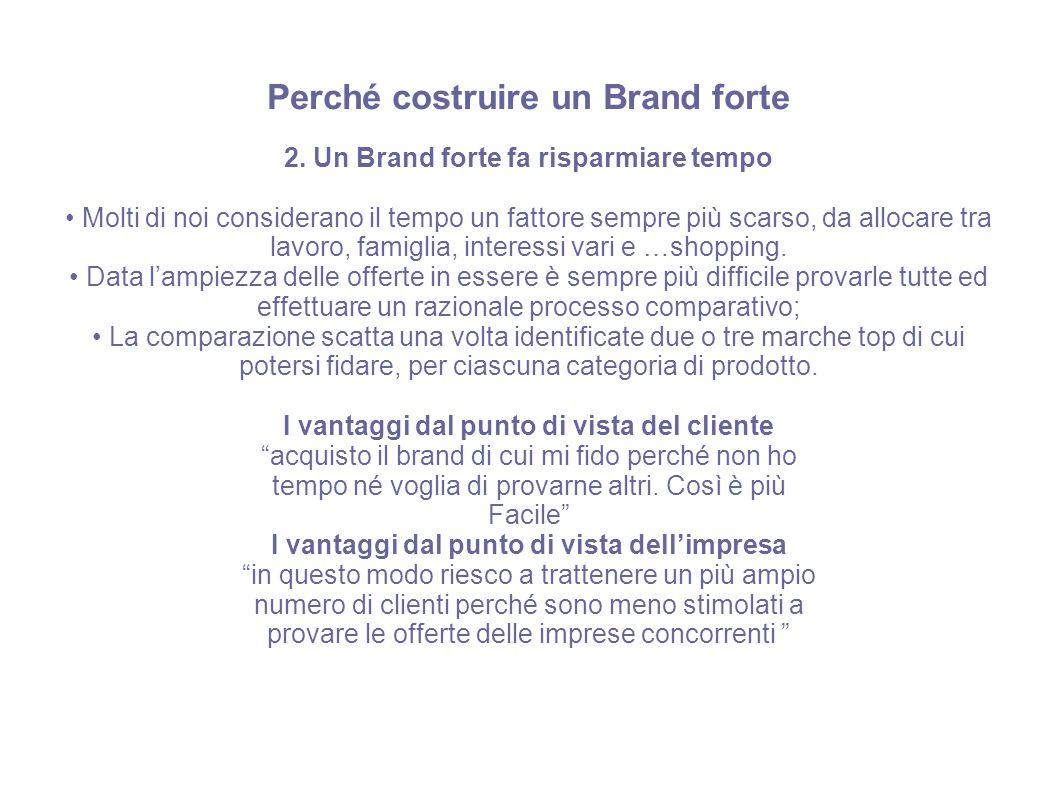 Perché costruire un Brand forte 2. Un Brand forte fa risparmiare tempo Molti di noi considerano il tempo un fattore sempre più scarso, da allocare tra