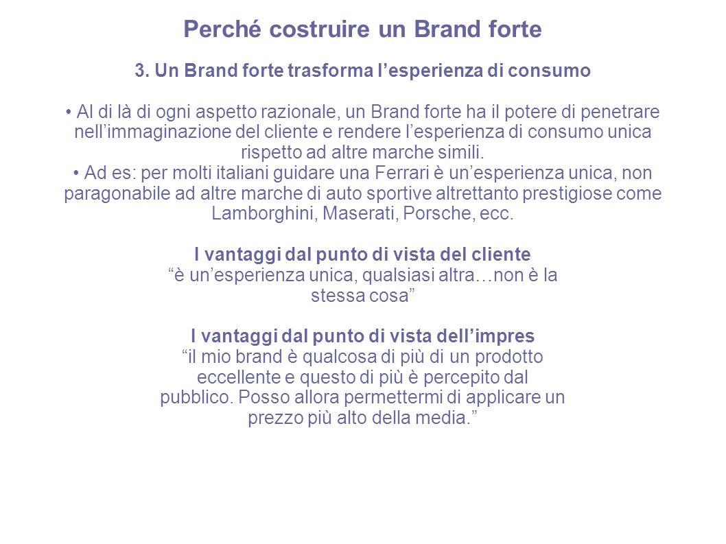 Perché costruire un Brand forte 3. Un Brand forte trasforma l'esperienza di consumo Al di là di ogni aspetto razionale, un Brand forte ha il potere di