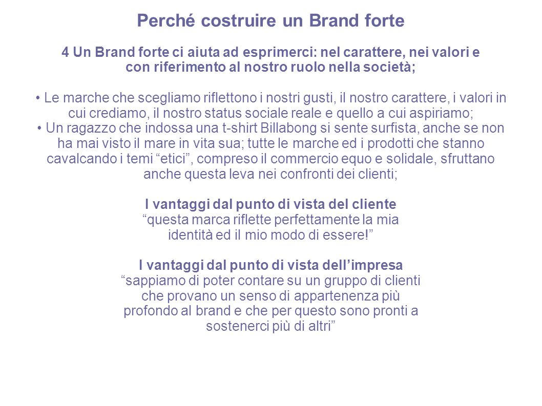 Perché costruire un Brand forte 4 Un Brand forte ci aiuta ad esprimerci: nel carattere, nei valori e con riferimento al nostro ruolo nella società; Le