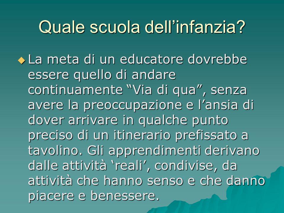 """Quale scuola dell'infanzia?  La meta di un educatore dovrebbe essere quello di andare continuamente """"Via di qua"""", senza avere la preoccupazione e l'a"""