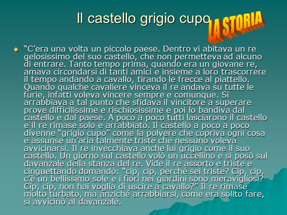 """Il castello grigio cupo  """"C'era una volta un piccolo paese. Dentro vi abitava un re gelosissimo del suo castello, che non permetteva ad alcuno di ent"""