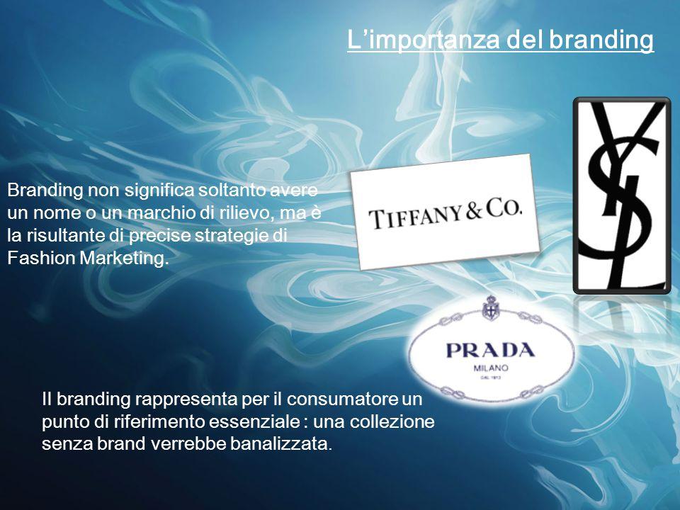 L'importanza del branding Branding non significa soltanto avere un nome o un marchio di rilievo, ma è la risultante di precise strategie di Fashion Ma