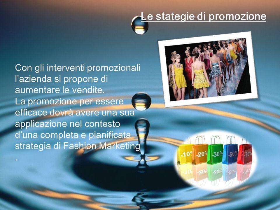 Le stategie di promozione Con gli interventi promozionali l'azienda si propone di aumentare le vendite.