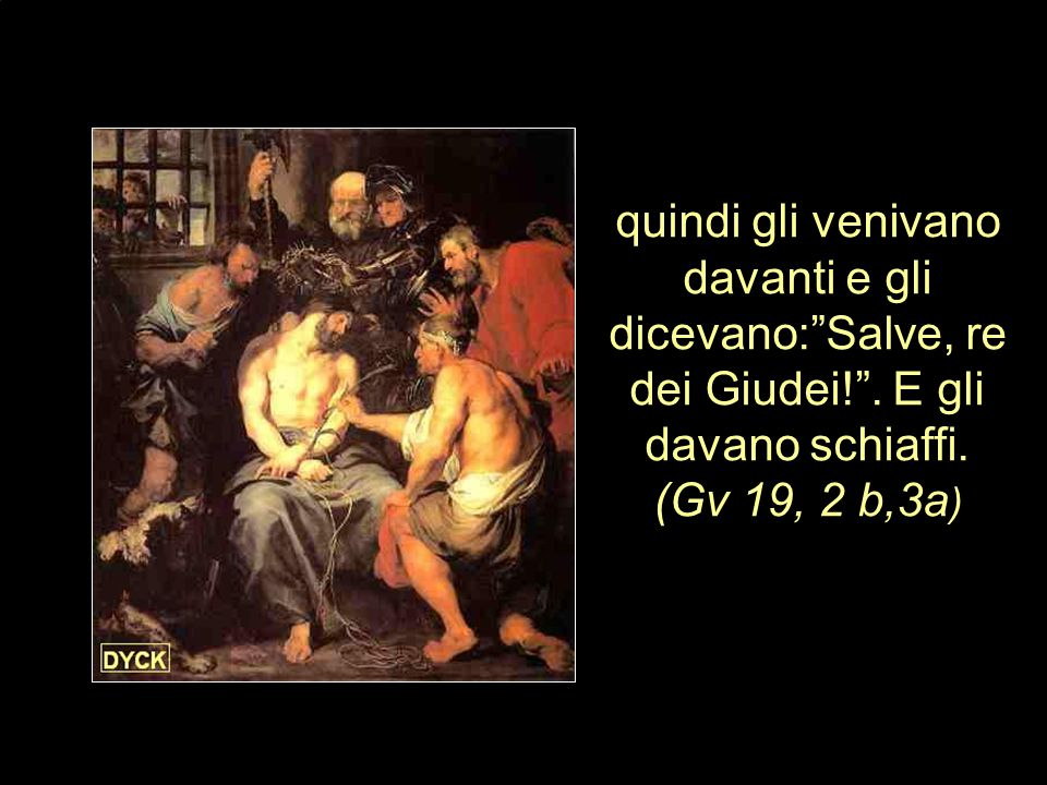 E i soldati, intrecciata una corona di spine, gliela posero sul capo e gli misero addosso un mantello di porpora; (Gv 19, 2)
