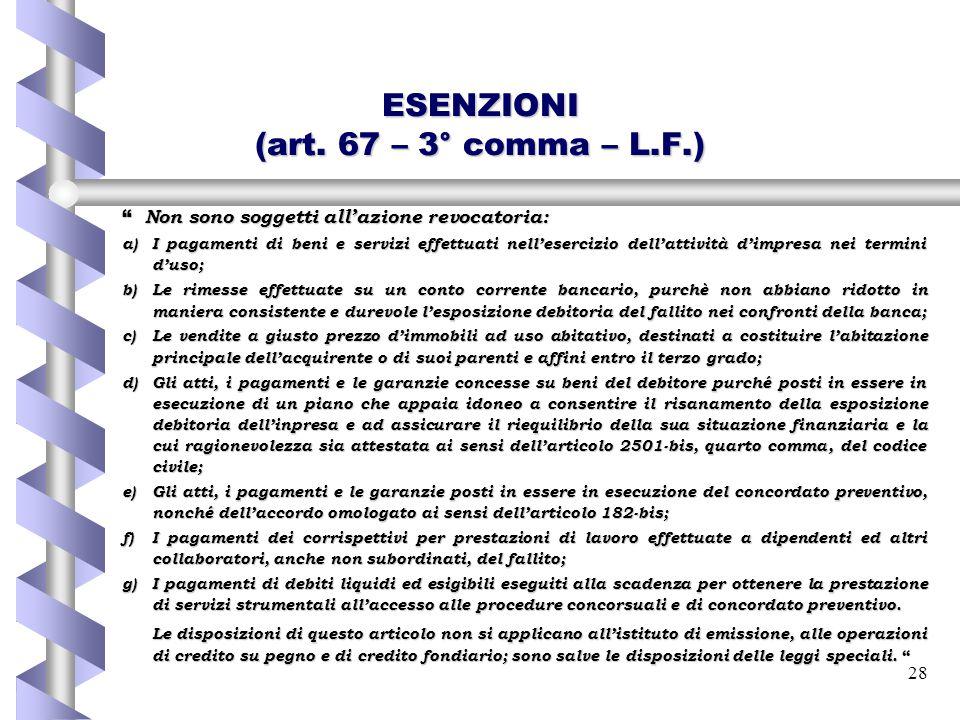 """28 ESENZIONI (art. 67 – 3° comma – L.F.) """" Non sono soggetti all'azione revocatoria: a)I pagamenti di beni e servizi effettuati nell'esercizio dell'at"""
