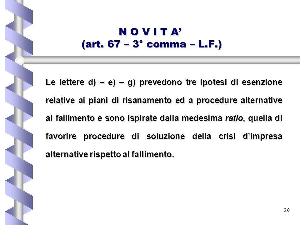 29 N O V I T A' (art. 67 – 3° comma – L.F.) Le lettere d) – e) – g) prevedono tre ipotesi di esenzione relative ai piani di risanamento ed a procedure