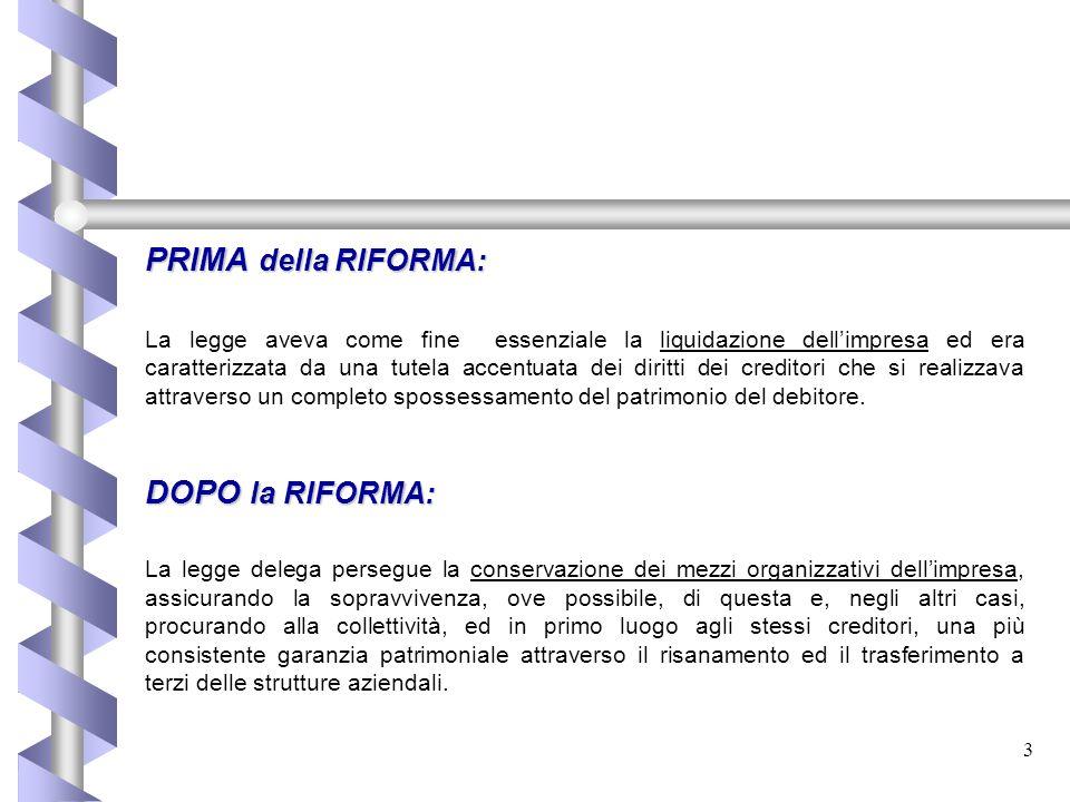 3 PRIMA della RIFORMA: La legge aveva come fine essenziale la liquidazione dell'impresa ed era caratterizzata da una tutela accentuata dei diritti dei