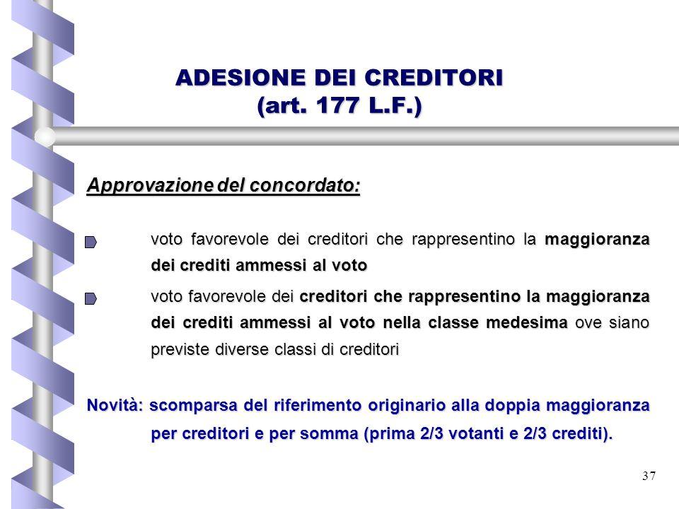 37 ADESIONE DEI CREDITORI (art. 177 L.F.) Approvazione del concordato: voto favorevole dei creditori che rappresentino la maggioranza dei crediti amme