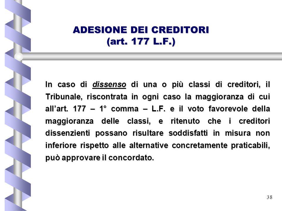 38 ADESIONE DEI CREDITORI (art. 177 L.F.) In caso di dissenso di una o più classi di creditori, il Tribunale, riscontrata in ogni caso la maggioranza