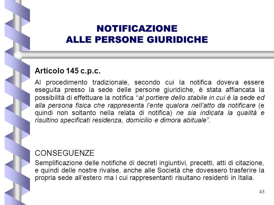 43 NOTIFICAZIONE ALLE PERSONE GIURIDICHE Articolo 145 c.p.c. Al procedimento tradizionale, secondo cui la notifica doveva essere eseguita presso la se