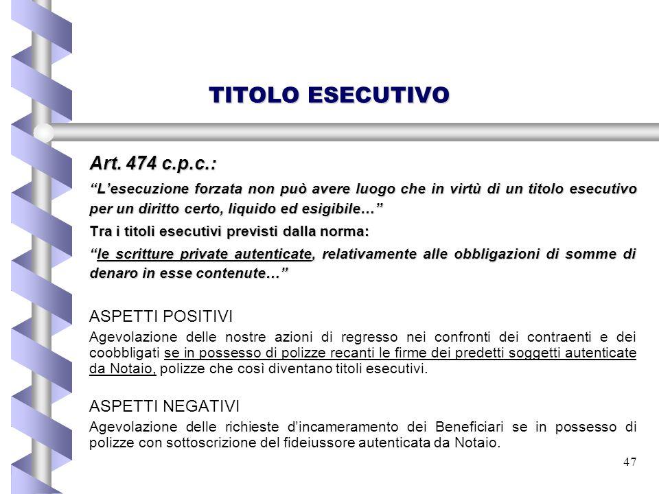 """47 TITOLO ESECUTIVO Art. 474 c.p.c.: """"L'esecuzione forzata non può avere luogo che in virtù di un titolo esecutivo per un diritto certo, liquido ed es"""