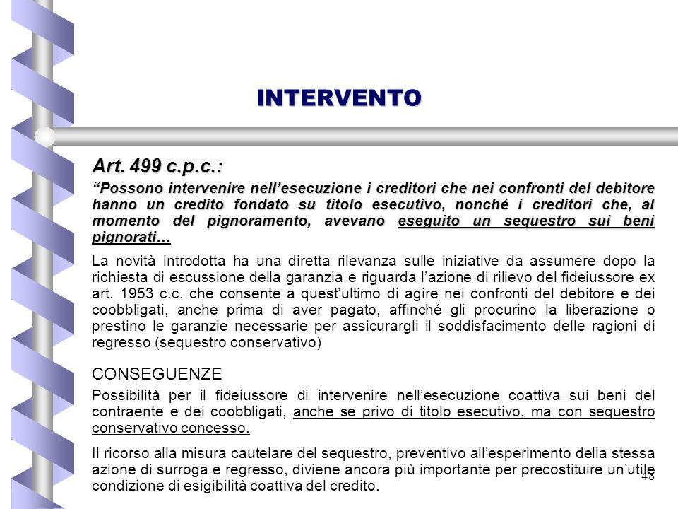 """48 INTERVENTO Art. 499 c.p.c.: """"Possono intervenire nell'esecuzione i creditori che nei confronti del debitore hanno un credito fondato su titolo esec"""