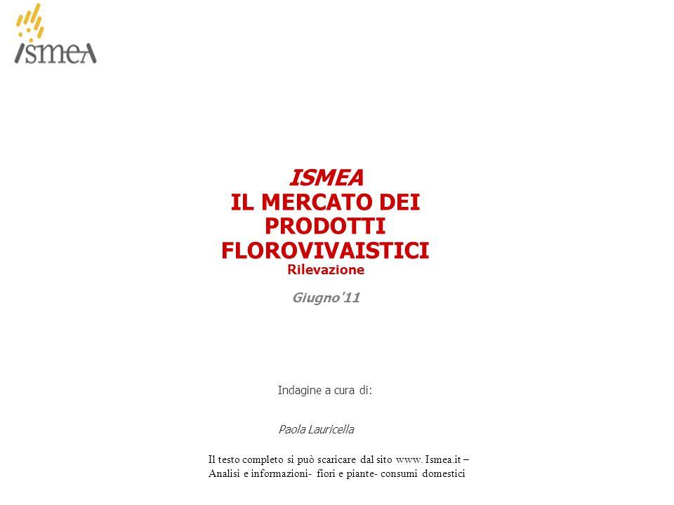 ISMEA IL MERCATO DEI PRODOTTI FLOROVIVAISTICI Rilevazione Giugno 11 Indagine a cura di: Paola Lauricella Il testo completo si può scaricare dal sito www.